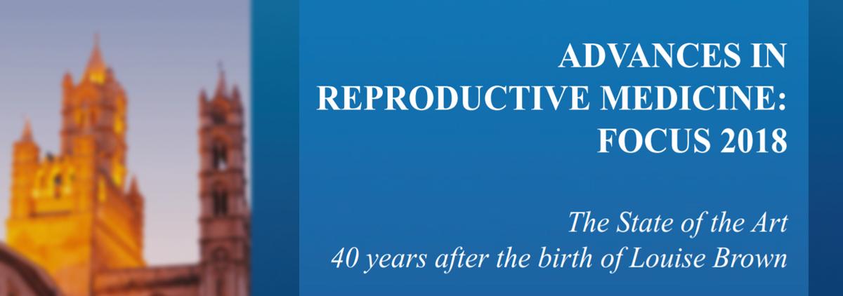 Advances in Reproductive Medicine: Focus 2018. Palermo, Italy.