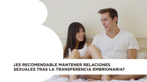 ¿Es recomendable mantener relaciones sexuales tras la transferencia embrionaria?