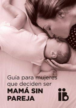Guía para Mujeres que quieren ser Mamá sin Pareja