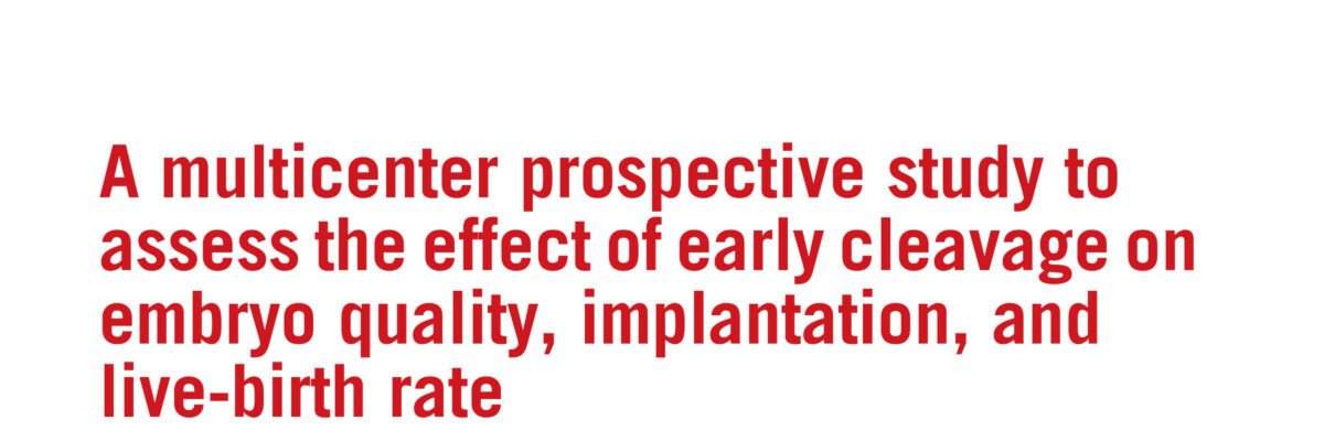 A multicenter prospective study to assess the effect of early cleavage on embryo quality, implantation, andlive-birth rate