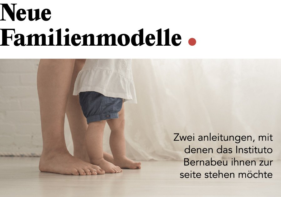 NEUER IB NEWSLETTER: Neue familienmodelle. Zwei anleitungen, mit denen das Instituto Bernabeu ihnen zur seite stehen möchte